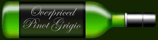 Overpriced Pinot Grigio
